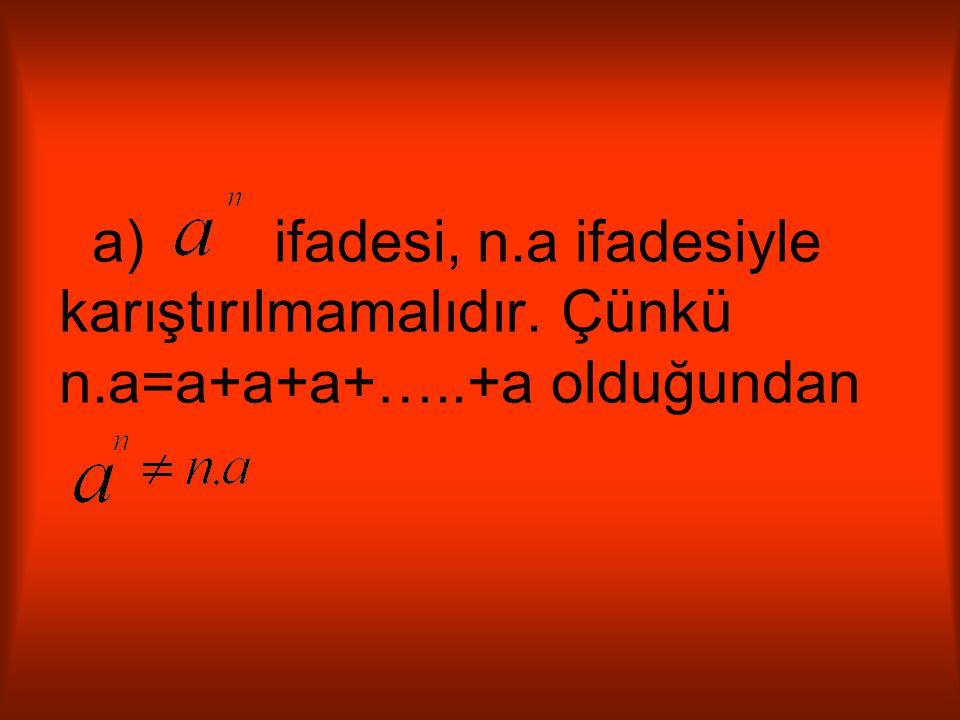a) ifadesi, n. a ifadesiyle karıştırılmamalıdır. Çünkü n. a=a+a+a+…