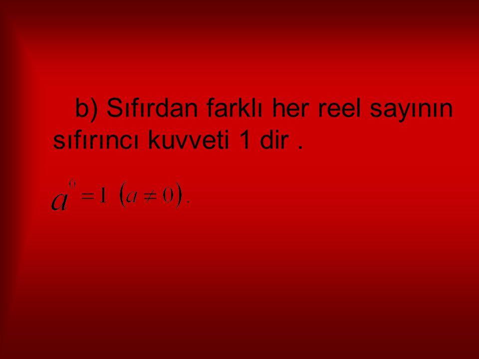 b) Sıfırdan farklı her reel sayının sıfırıncı kuvveti 1 dir .