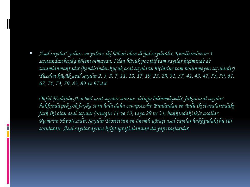 Asal sayılar , yalnız ve yalnız iki böleni olan doğal sayılardır
