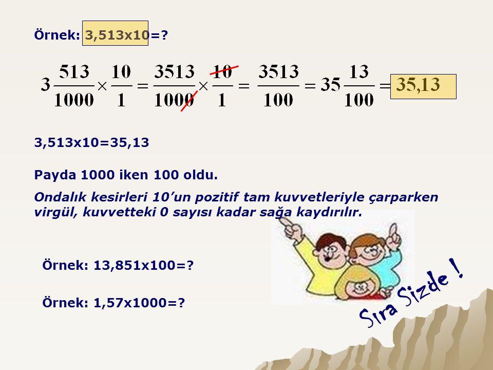Örnek: 3,513x10= 3,513x10=35,13. Payda 1000 iken 100 oldu.
