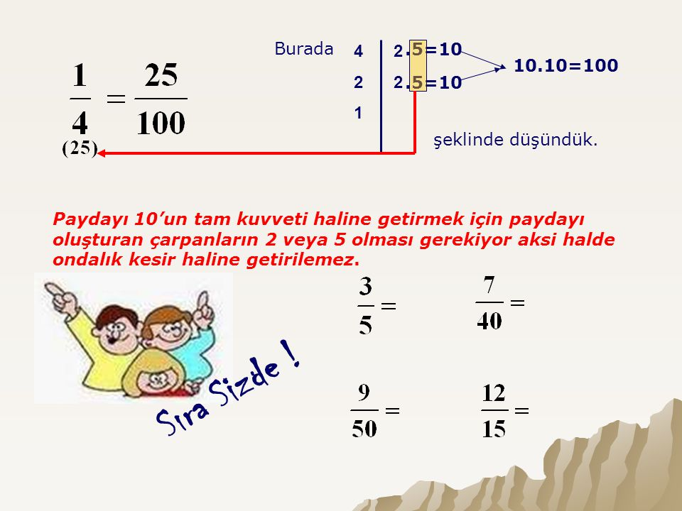 Sıra Sizde ! Burada 4 2 1 2 .5=10 10.10=100 .5=10 şeklinde düşündük.