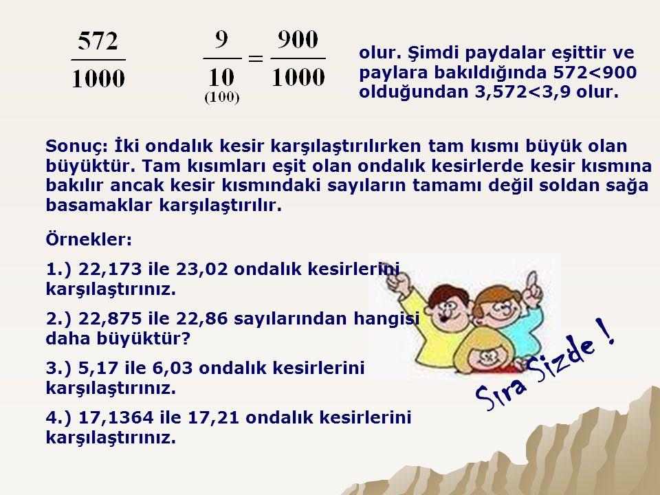 olur. Şimdi paydalar eşittir ve paylara bakıldığında 572<900 olduğundan 3,572<3,9 olur.
