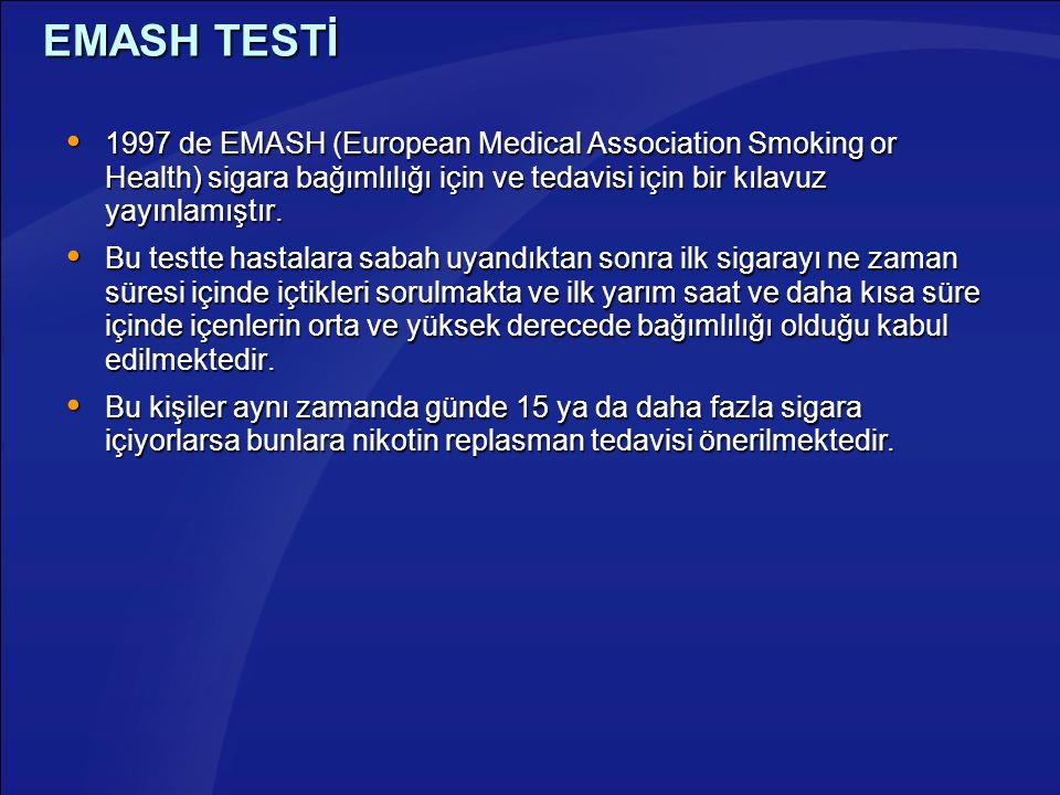 EMASH TESTİ 1997 de EMASH (European Medical Association Smoking or Health) sigara bağımlılığı için ve tedavisi için bir kılavuz yayınlamıştır.