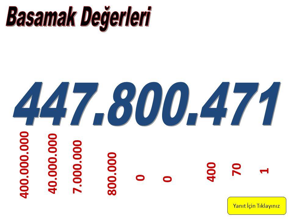 Basamak Değerleri 447.800.471. 400.000.000. 40.000.000.