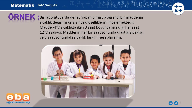 ÖRNEK : Bir laboratuvarda deney yapan bir grup öğrenci bir maddenin