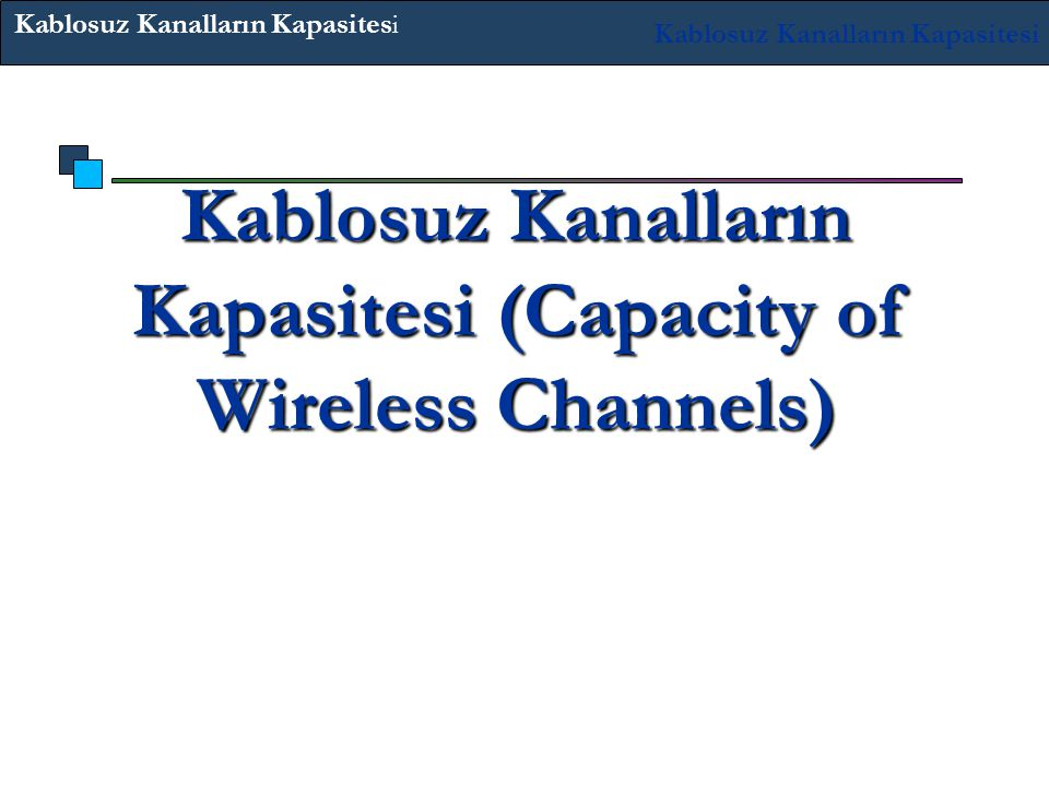 Kablosuz Kanalların Kapasitesi (Capacity of Wireless Channels)