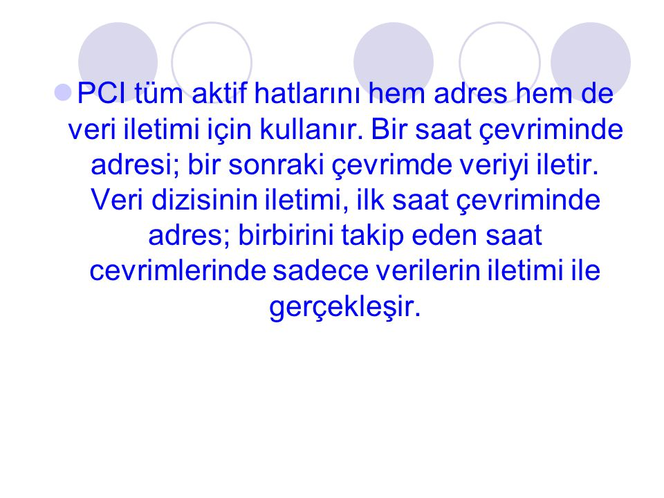 PCI tüm aktif hatlarını hem adres hem de veri iletimi için kullanır