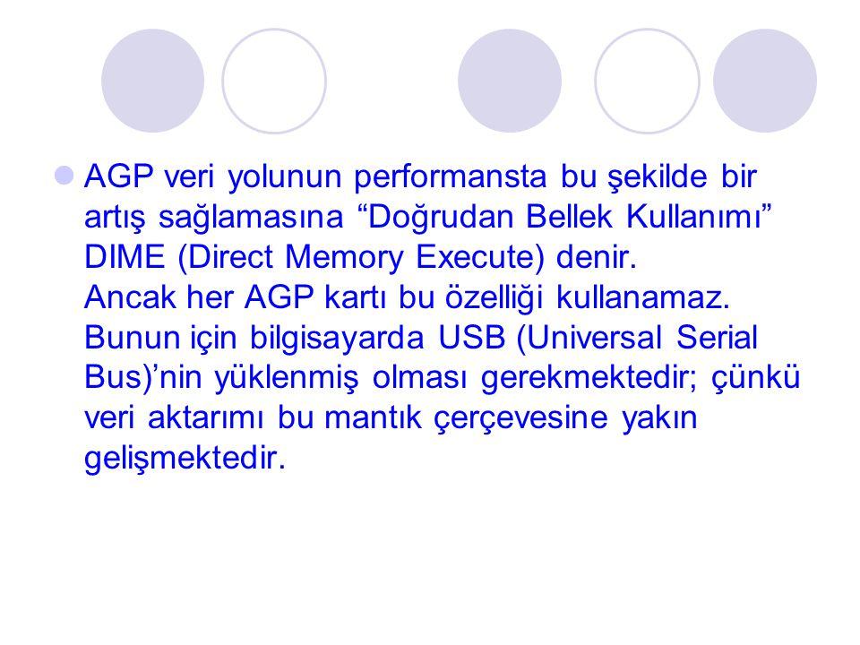 AGP veri yolunun performansta bu şekilde bir artış sağlamasına Doğrudan Bellek Kullanımı DIME (Direct Memory Execute) denir.