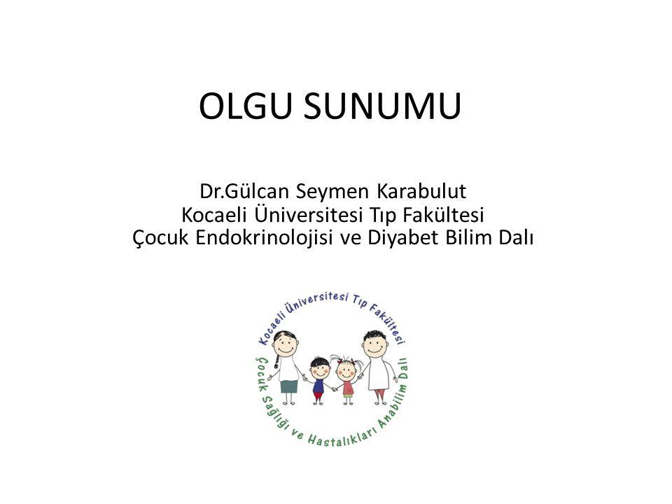 OLGU SUNUMU Dr.Gülcan Seymen Karabulut