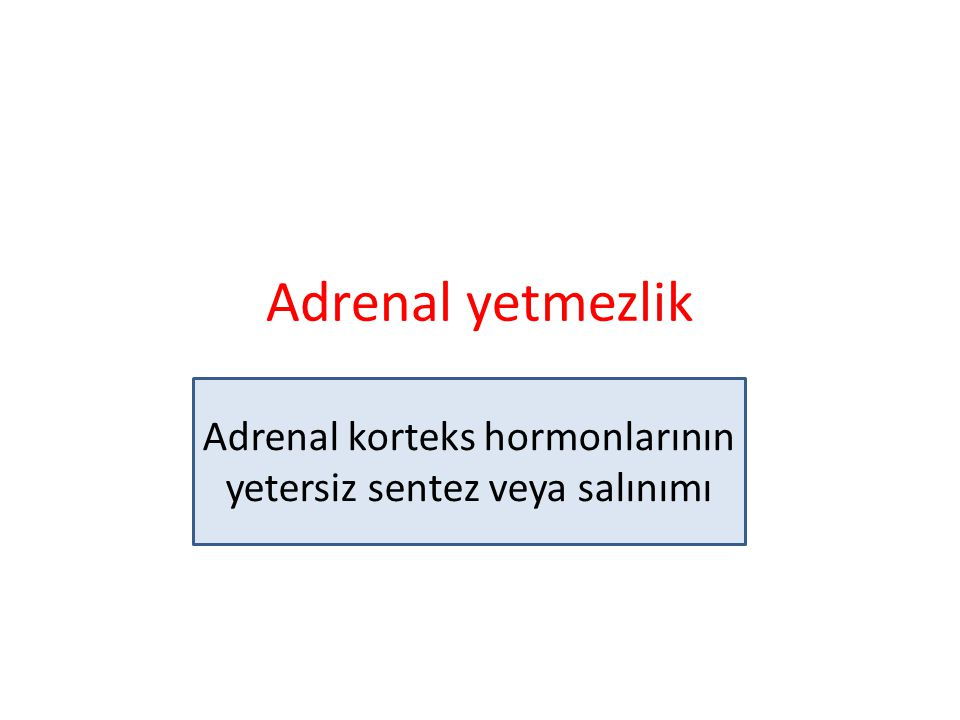Adrenal korteks hormonlarının yetersiz sentez veya salınımı