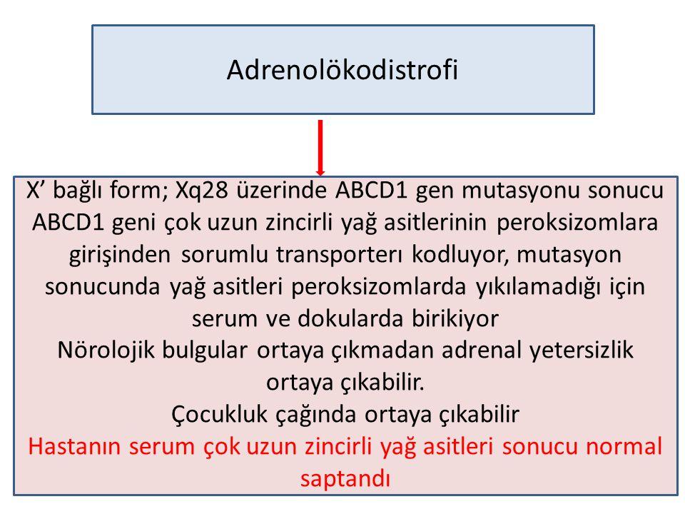 Adrenolökodistrofi X' bağlı form; Xq28 üzerinde ABCD1 gen mutasyonu sonucu.