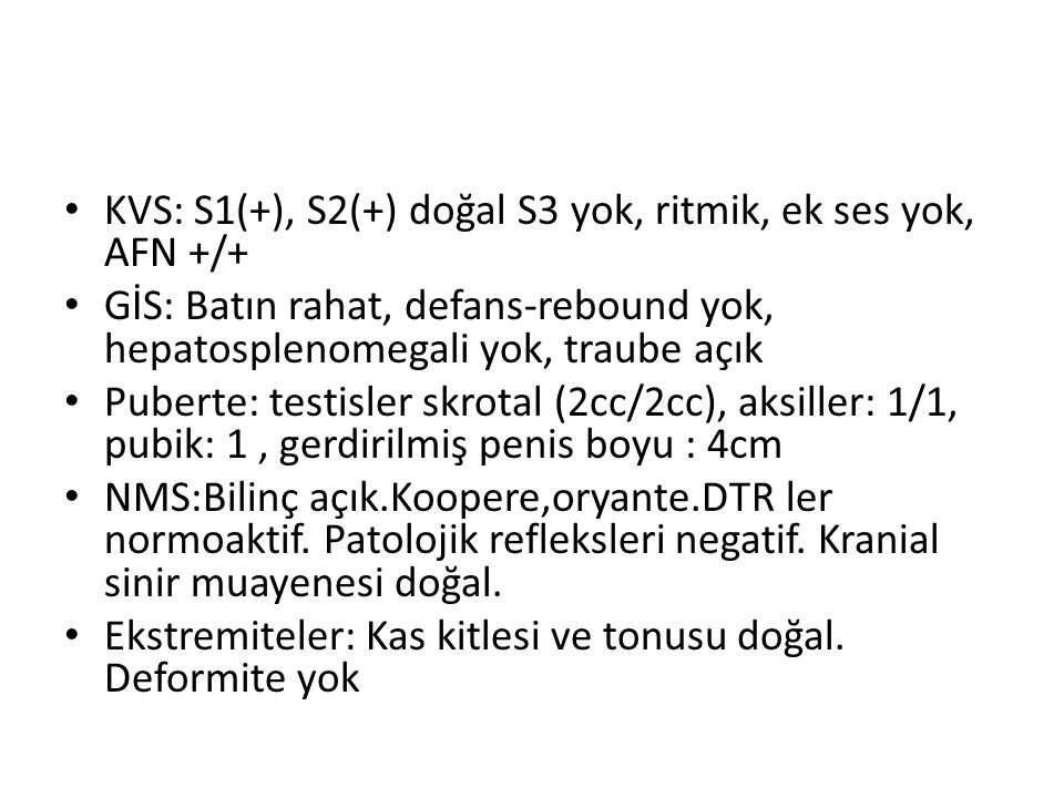 KVS: S1(+), S2(+) doğal S3 yok, ritmik, ek ses yok, AFN +/+