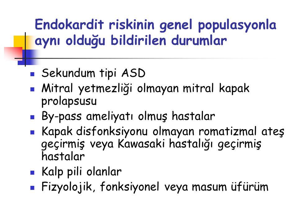 Endokardit riskinin genel populasyonla aynı olduğu bildirilen durumlar