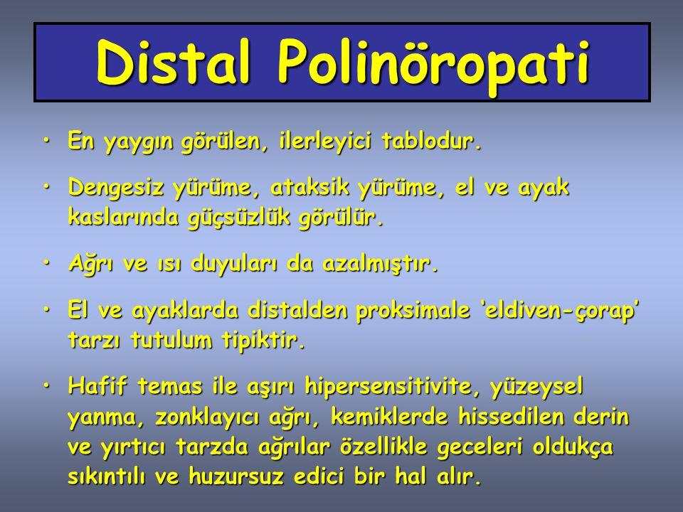 Distal Polinöropati En yaygın görülen, ilerleyici tablodur.