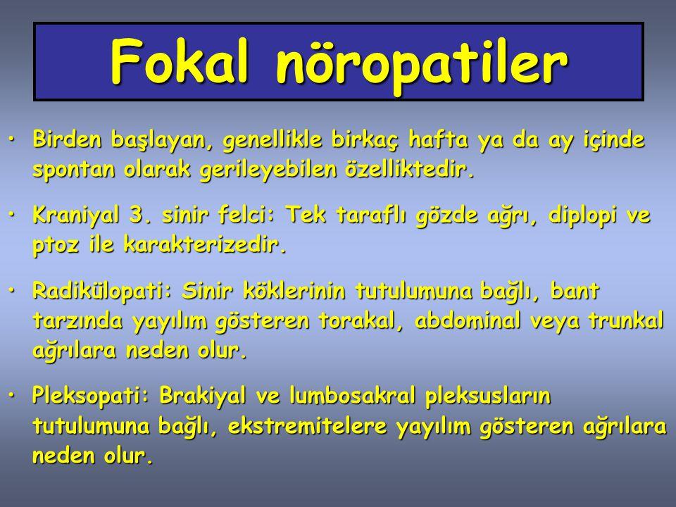 Fokal nöropatiler Birden başlayan, genellikle birkaç hafta ya da ay içinde spontan olarak gerileyebilen özelliktedir.