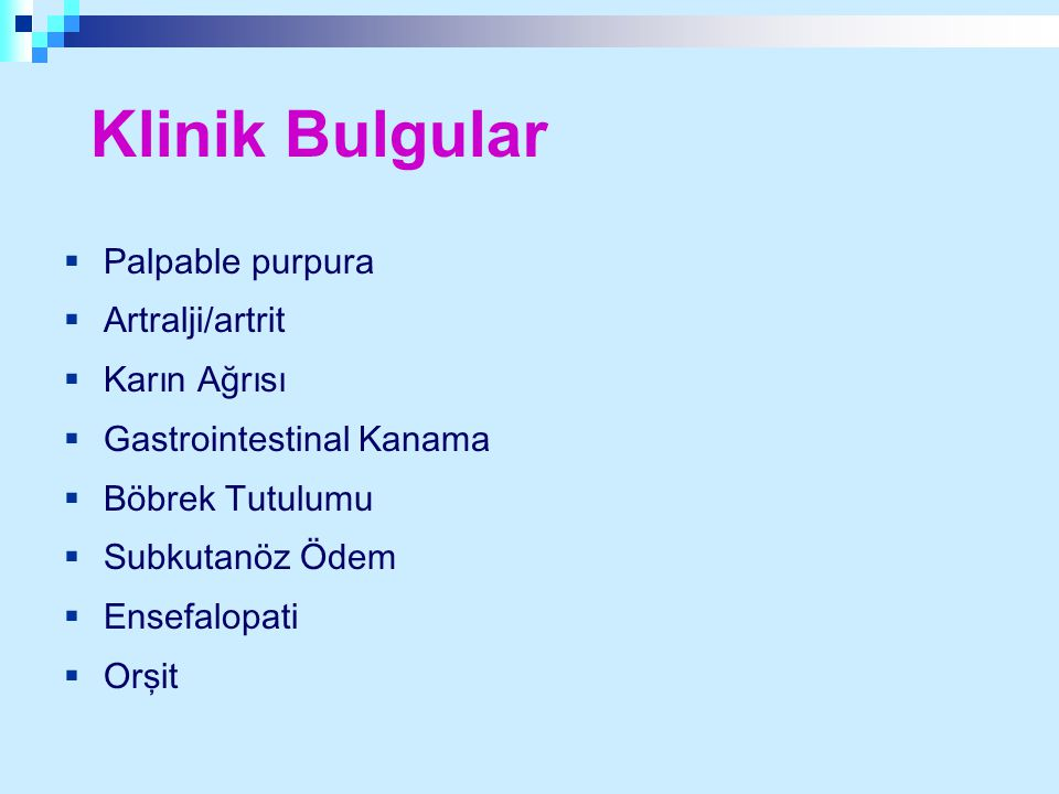 Klinik Bulgular Palpable purpura Artralji/artrit Karın Ağrısı
