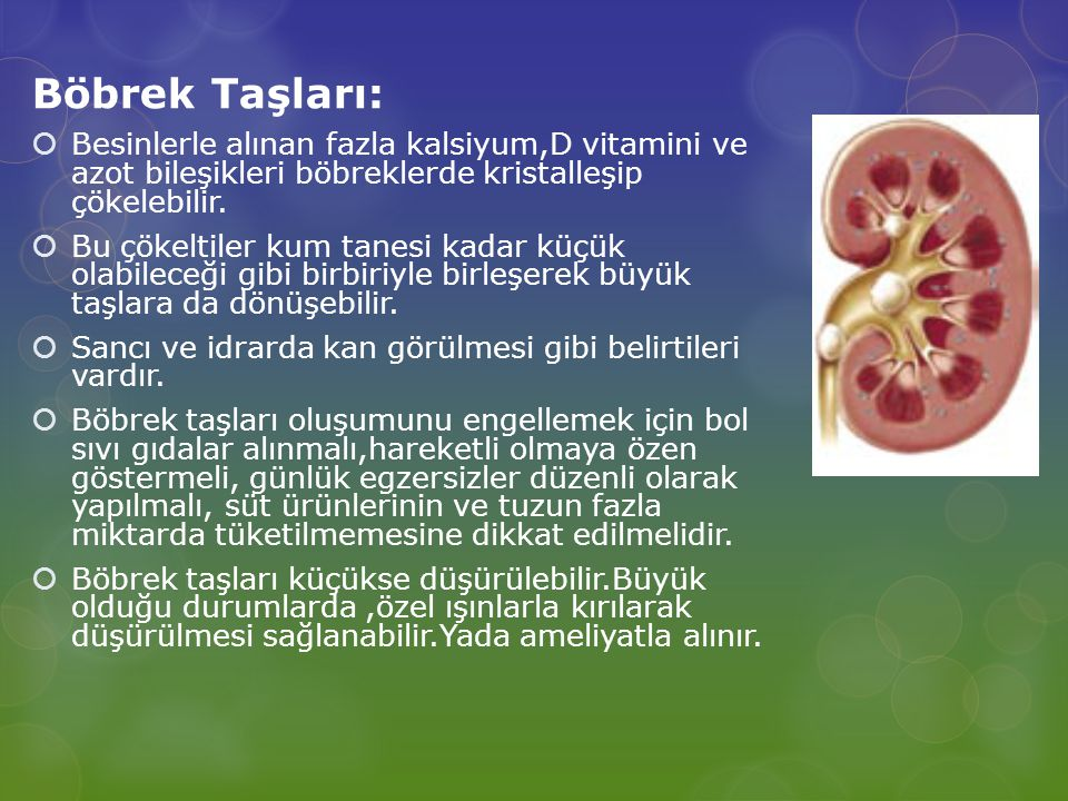Böbrek Taşları: Besinlerle alınan fazla kalsiyum,D vitamini ve azot bileşikleri böbreklerde kristalleşip çökelebilir.