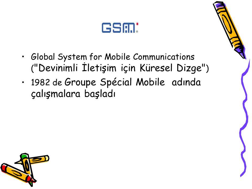 Global System for Mobile Communications ( Devinimli İletişim için Küresel Dizge )