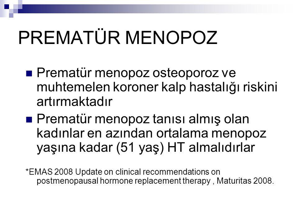 PREMATÜR MENOPOZ Prematür menopoz osteoporoz ve muhtemelen koroner kalp hastalığı riskini artırmaktadır.