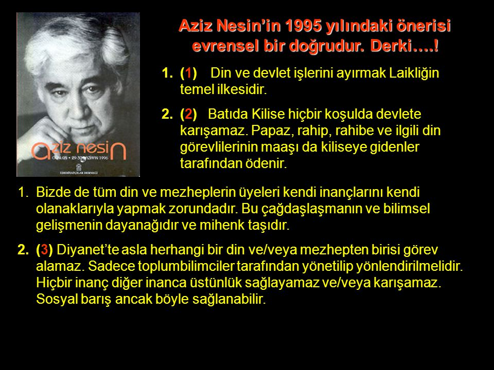 Aziz Nesin'in 1995 yılındaki önerisi evrensel bir doğrudur. Derki….!