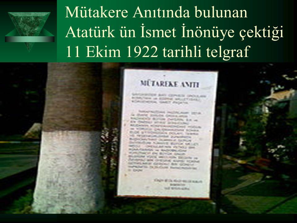 Mütakere Anıtında bulunan Atatürk ün İsmet İnönüye çektiği 11 Ekim 1922 tarihli telgraf