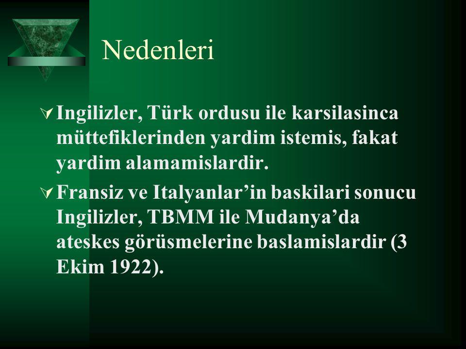 Nedenleri Ingilizler, Türk ordusu ile karsilasinca müttefiklerinden yardim istemis, fakat yardim alamamislardir.