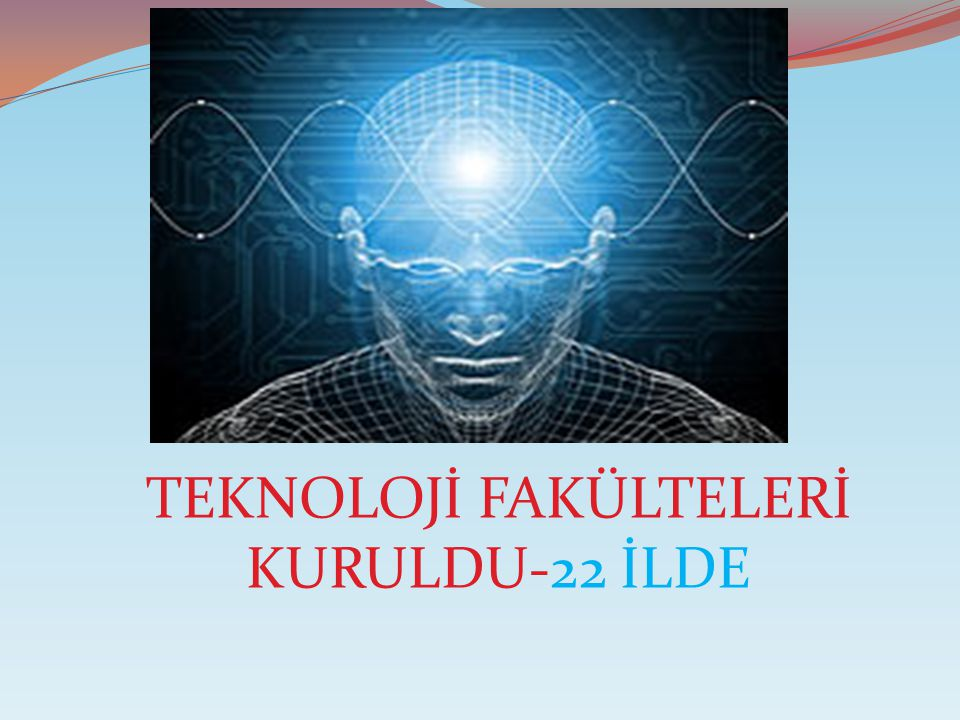TEKNOLOJİ FAKÜLTELERİ KURULDU-22 İLDE