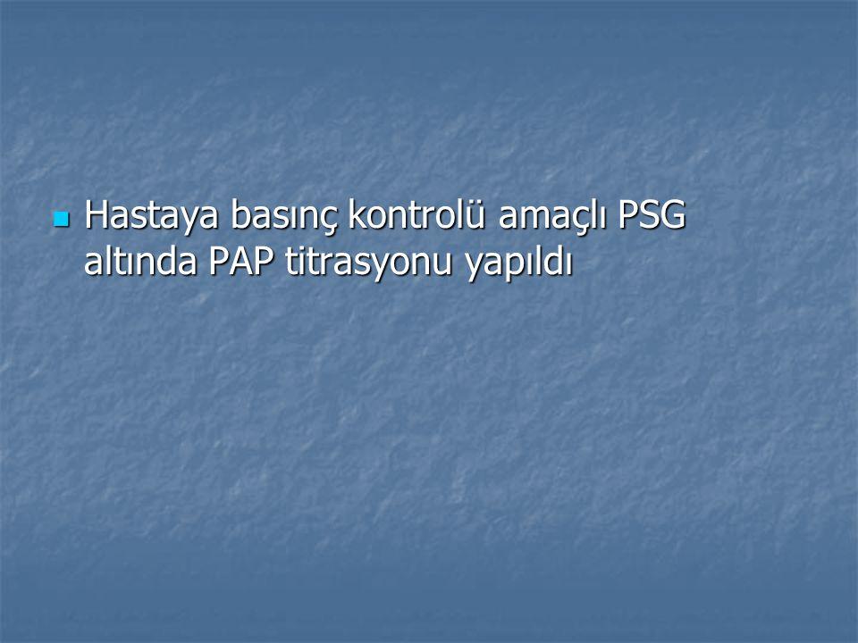 Hastaya basınç kontrolü amaçlı PSG altında PAP titrasyonu yapıldı