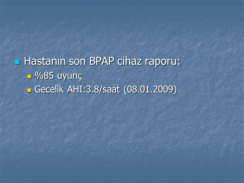 Hastanın son BPAP cihaz raporu: