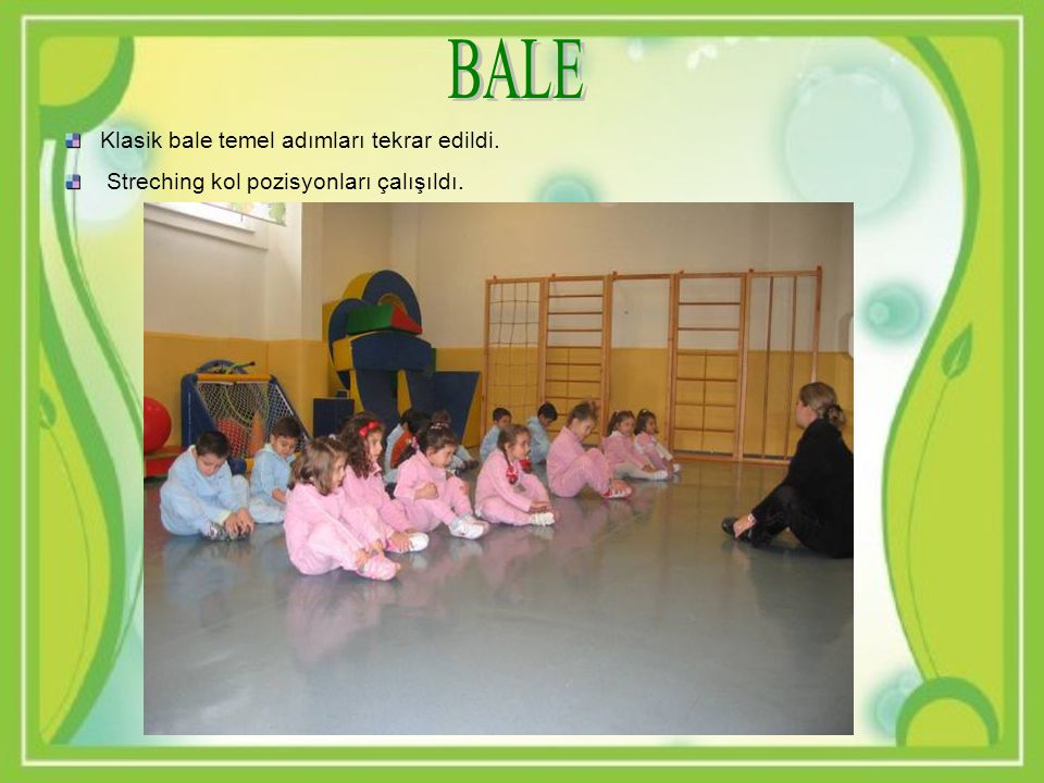 BALE Klasik bale temel adımları tekrar edildi.