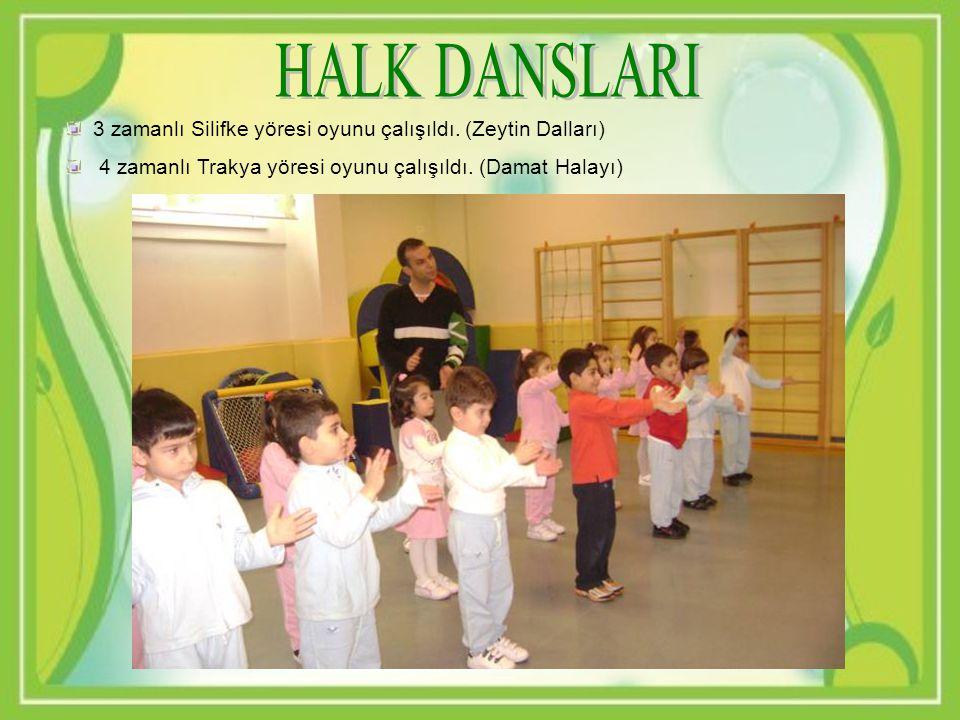 HALK DANSLARI 3 zamanlı Silifke yöresi oyunu çalışıldı. (Zeytin Dalları) 4 zamanlı Trakya yöresi oyunu çalışıldı. (Damat Halayı)