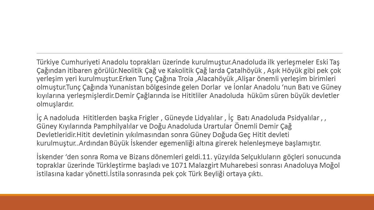 Türkiye Cumhuriyeti Anadolu toprakları üzerinde kurulmuştur