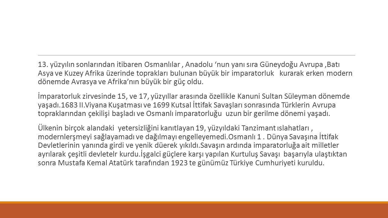 13. yüzyılın sonlarından itibaren Osmanlılar , Anadolu 'nun yanı sıra Güneydoğu Avrupa ,Batı Asya ve Kuzey Afrika üzerinde toprakları bulunan büyük bir imparatorluk kurarak erken modern dönemde Avrasya ve Afrika'nın büyük bir güç oldu.
