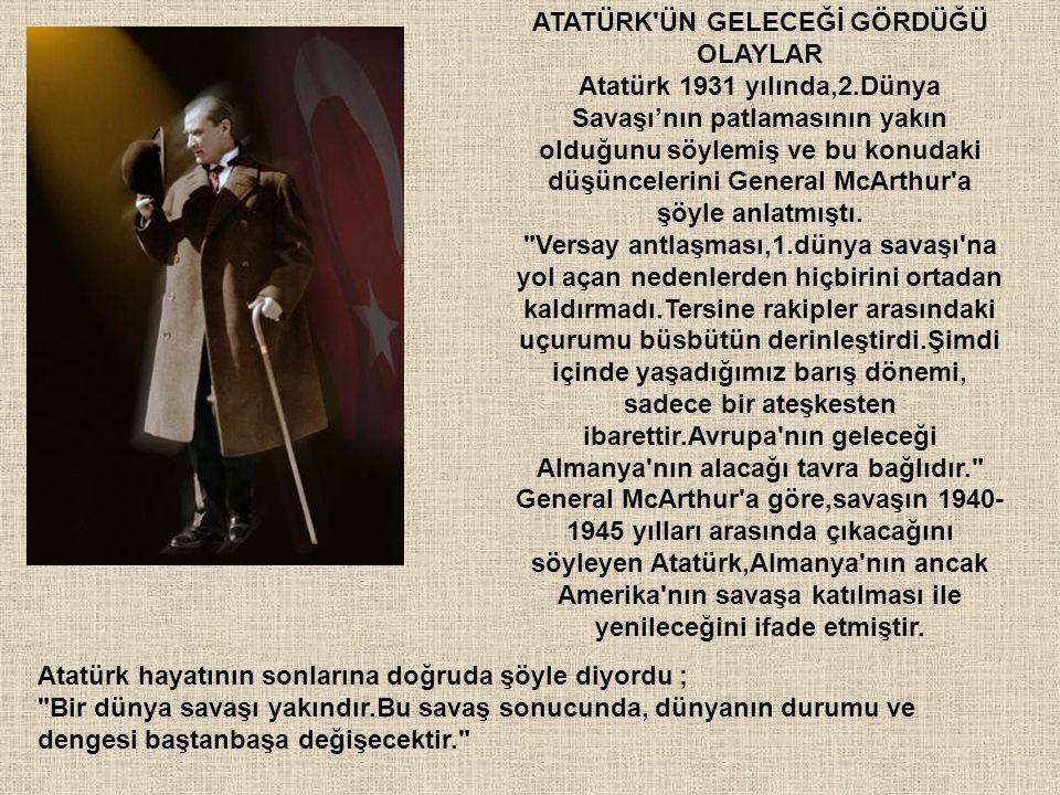 ATATÜRK ÜN GELECEĞİ GÖRDÜĞÜ OLAYLAR Atatürk 1931 yılında,2