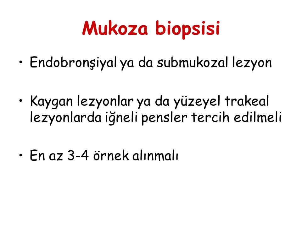 Mukoza biopsisi Endobronşiyal ya da submukozal lezyon