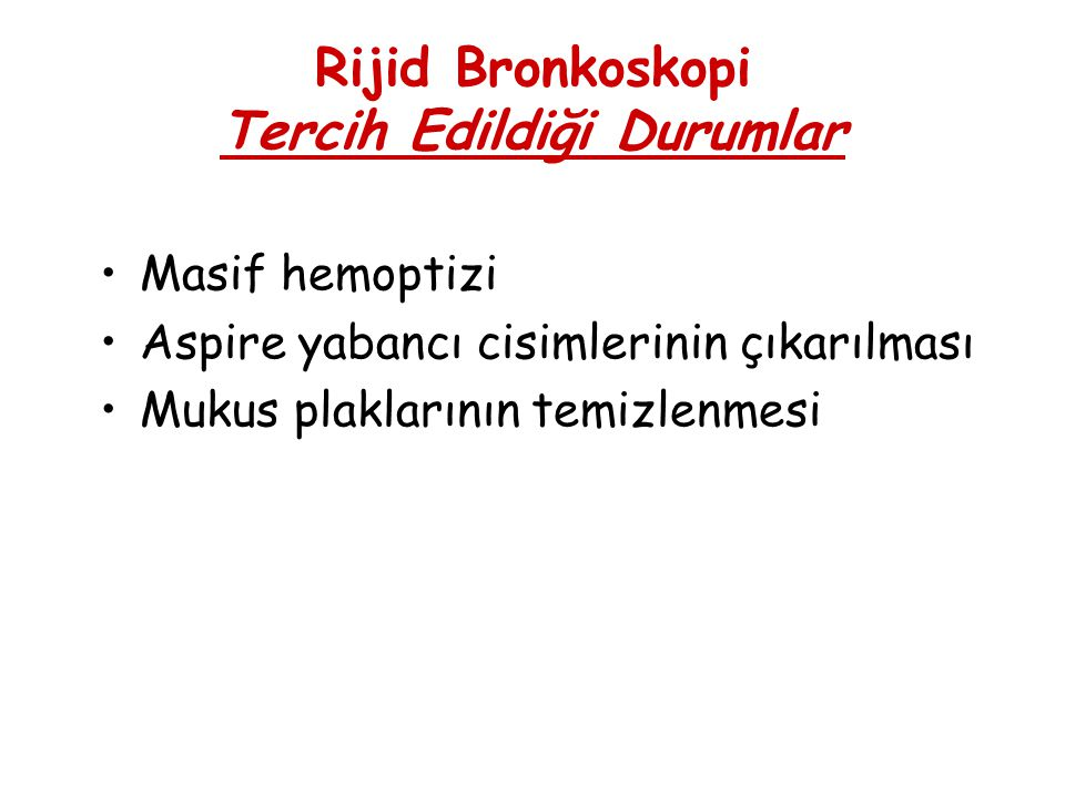 Rijid Bronkoskopi Tercih Edildiği Durumlar