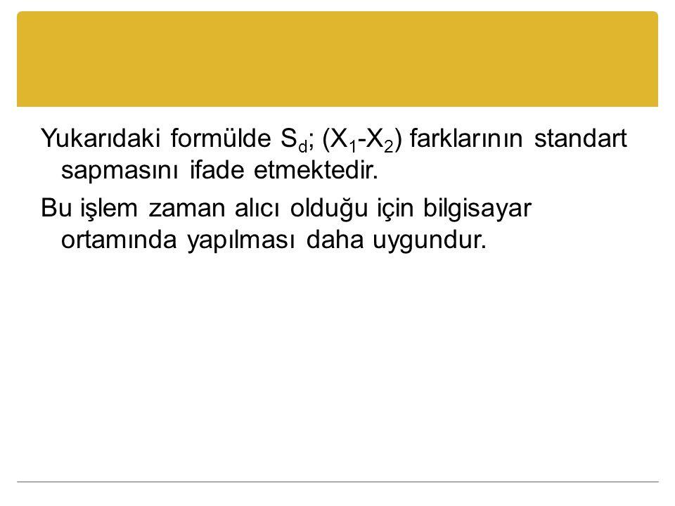 Yukarıdaki formülde Sd; (X1-X2) farklarının standart sapmasını ifade etmektedir.