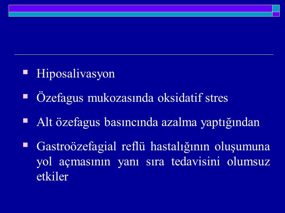 Hiposalivasyon Özefagus mukozasında oksidatif stres. Alt özefagus basıncında azalma yaptığından.
