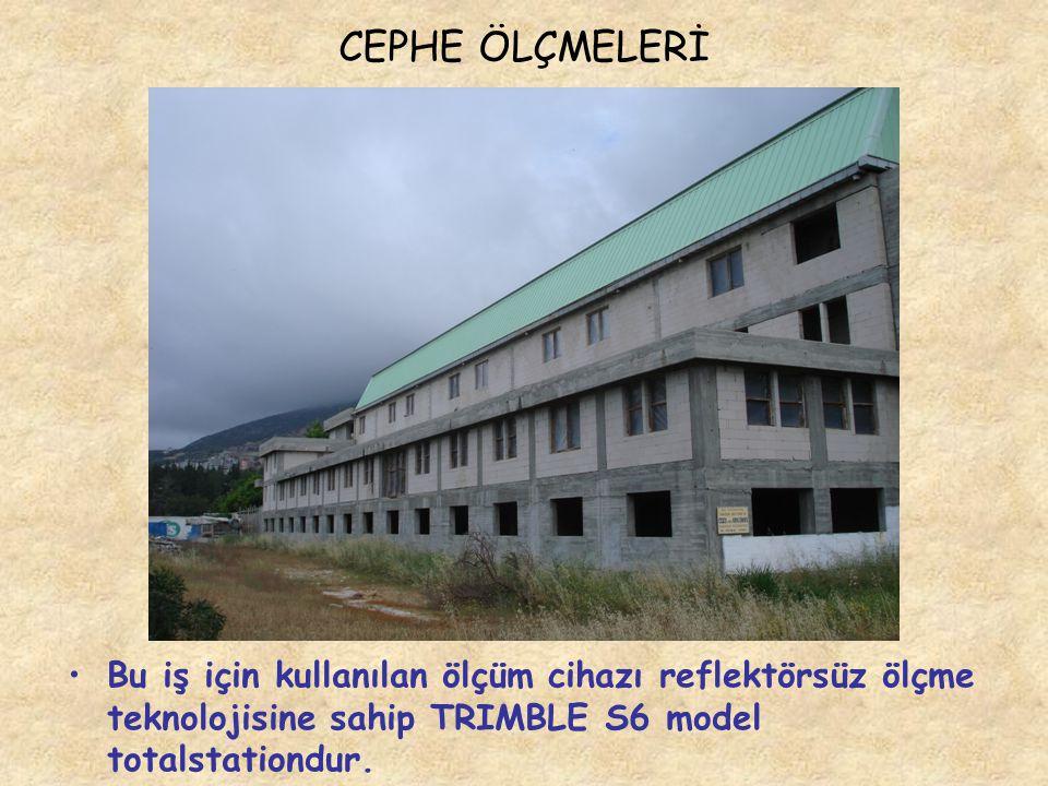CEPHE ÖLÇMELERİ Bu iş için kullanılan ölçüm cihazı reflektörsüz ölçme teknolojisine sahip TRIMBLE S6 model totalstationdur.