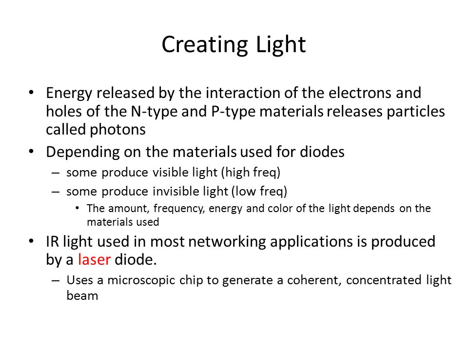 Creating Light Energy released by the interaction of the electrons and holes of the N-type and P-type materials releases particles called photons.