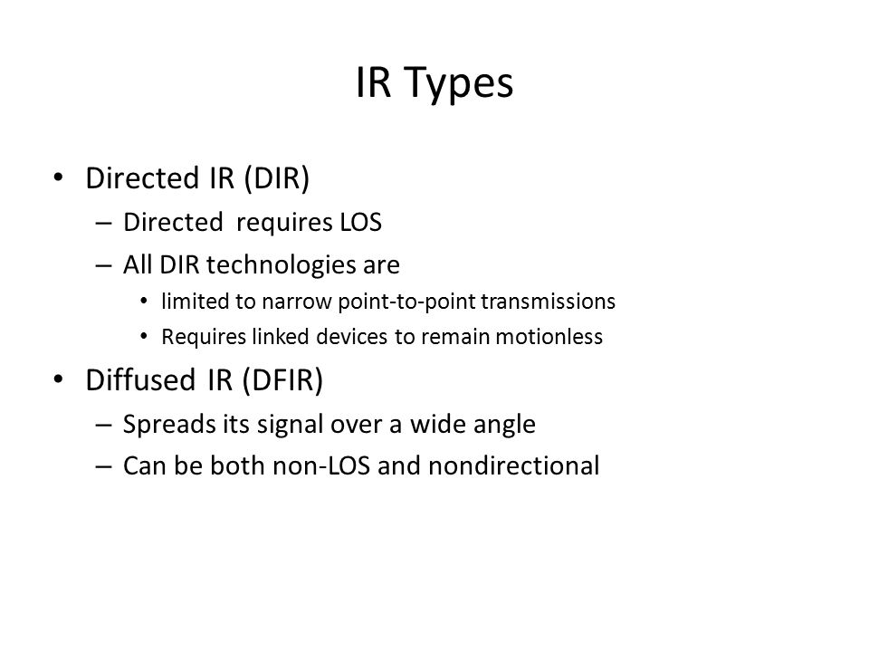 IR Types Directed IR (DIR) Diffused IR (DFIR) Directed requires LOS