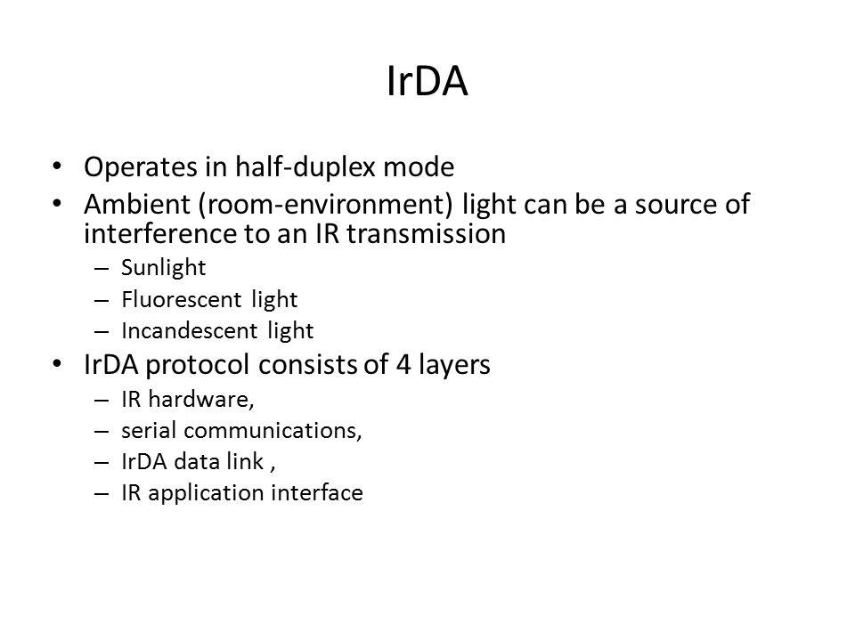 IrDA Operates in half-duplex mode