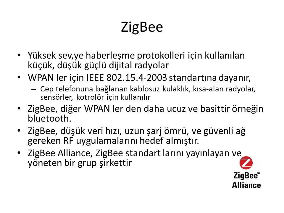 ZigBee Yüksek sev,ye haberleşme protokolleri için kullanılan küçük, düşük güçlü dijital radyolar.