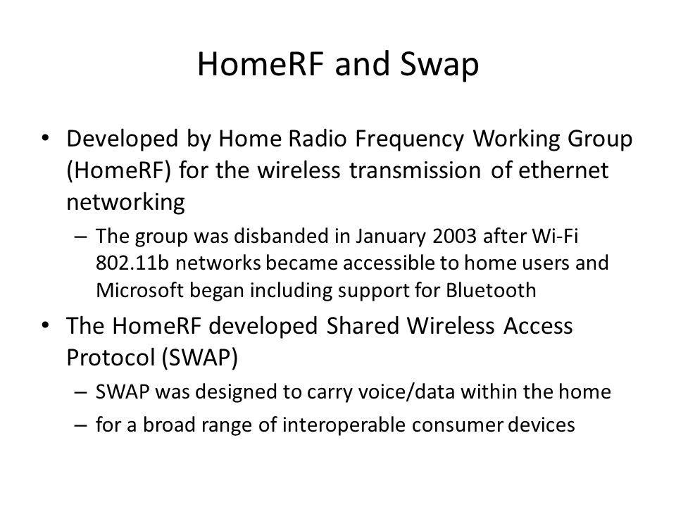 HomeRF and Swap Developed by Home Radio Frequency Working Group (HomeRF) for the wireless transmission of ethernet networking.