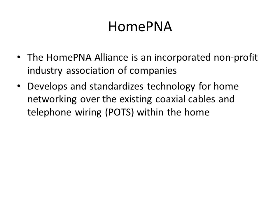 HomePNA The HomePNA Alliance is an incorporated non-profit industry association of companies.