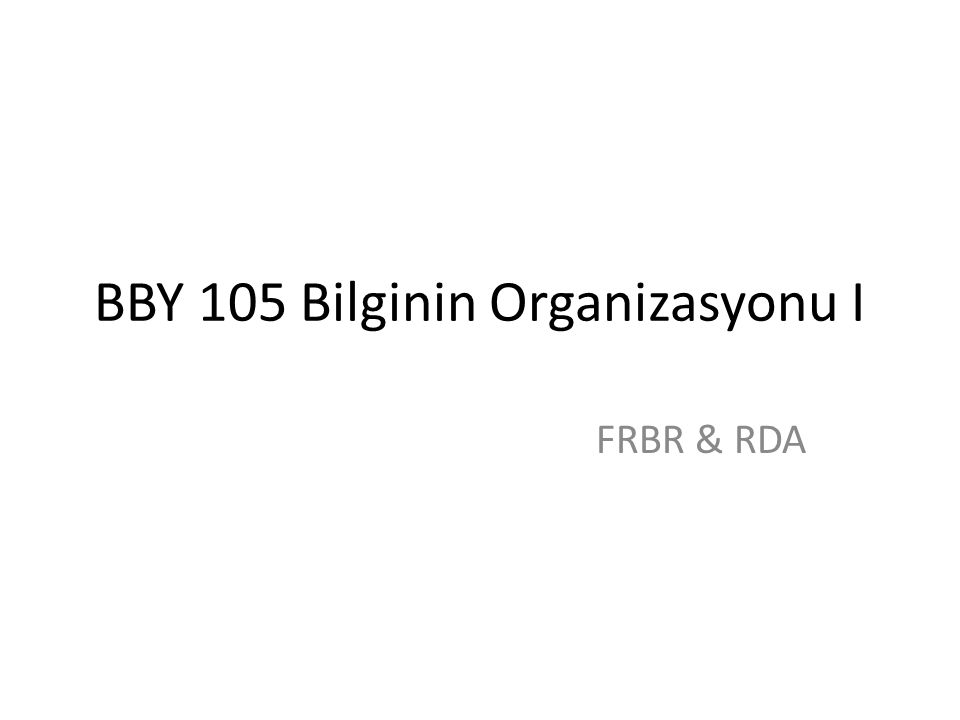 BBY 105 Bilginin Organizasyonu I