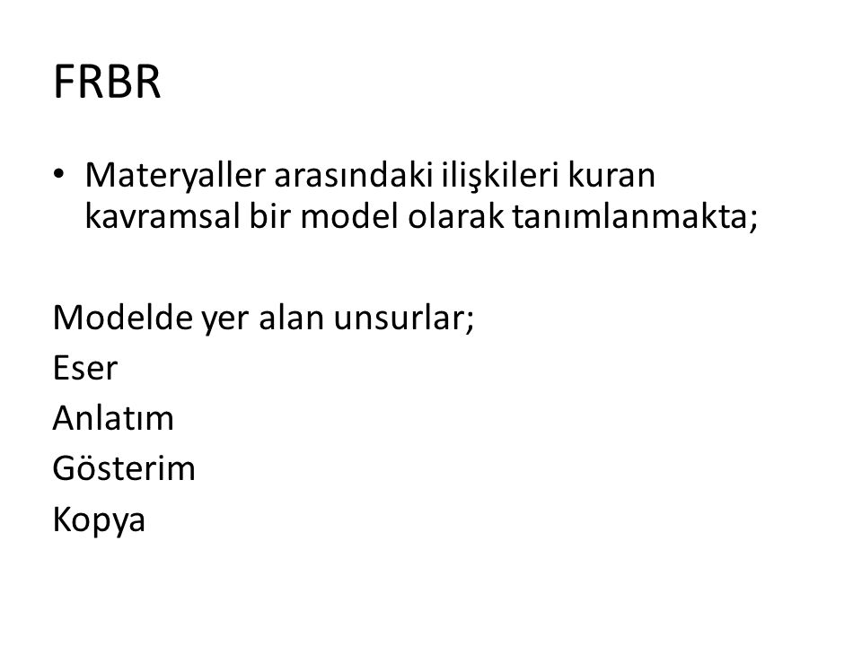 FRBR Materyaller arasındaki ilişkileri kuran kavramsal bir model olarak tanımlanmakta; Modelde yer alan unsurlar;