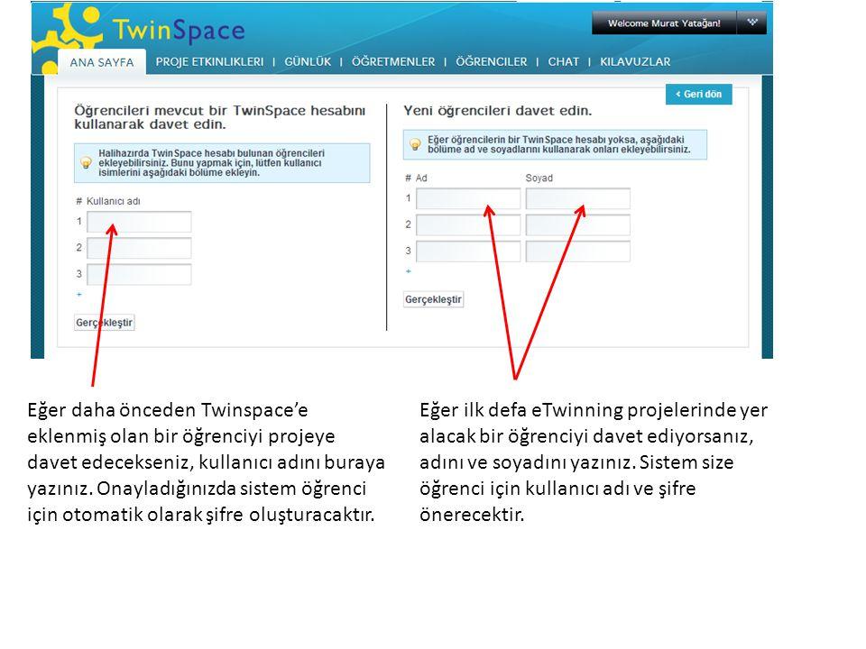Eğer daha önceden Twinspace'e eklenmiş olan bir öğrenciyi projeye davet edecekseniz, kullanıcı adını buraya yazınız. Onayladığınızda sistem öğrenci için otomatik olarak şifre oluşturacaktır.