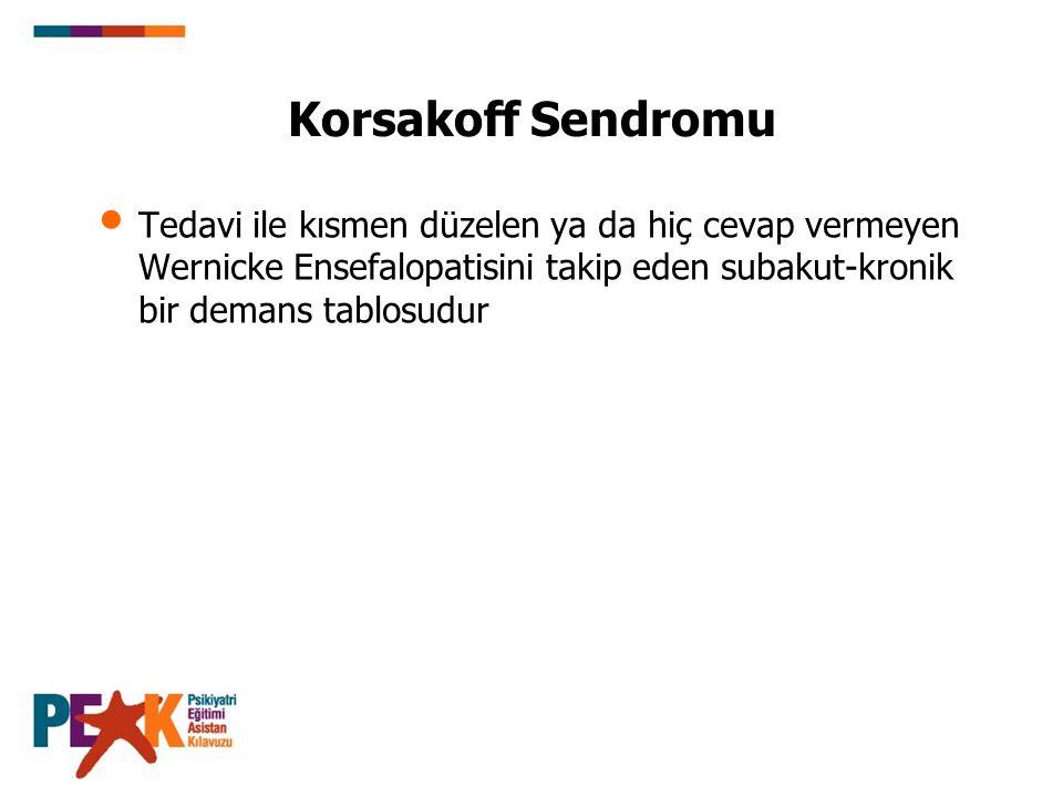 Korsakoff Sendromu Tedavi ile kısmen düzelen ya da hiç cevap vermeyen Wernicke Ensefalopatisini takip eden subakut-kronik bir demans tablosudur.