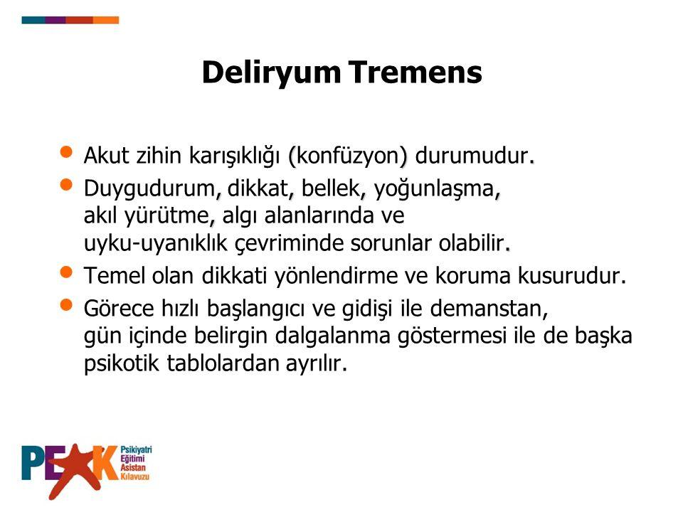 Deliryum Tremens Akut zihin karışıklığı (konfüzyon) durumudur.